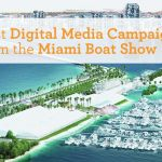 Best Digital Media Campaigns from the Miami Boat Show